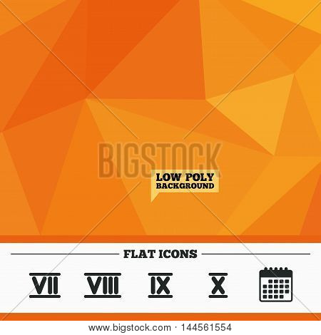Triangular low poly orange background. Roman numeral icons. 7, 8, 9 and 10 digit characters. Ancient Rome numeric system. Calendar flat icon. Vector