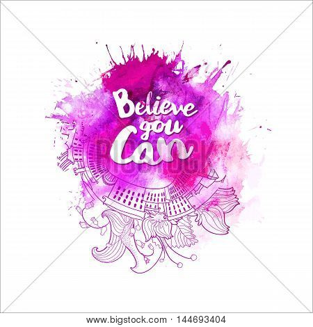 Believe you can typography at watercolor background with doodle elemenets. Inspirational quote about life for fun. Modern calligraphy text, handwritten on violet splash. Vector illustartion