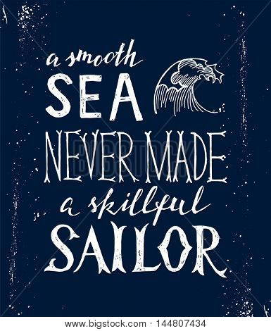 A smooth sea never made a skilled sailor - hand drawn lettering