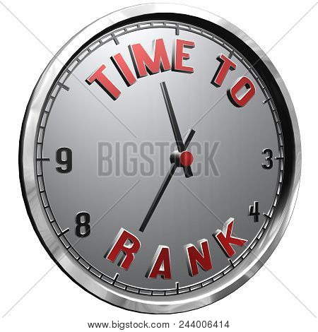 High Resolution 3d Illustration Of Clock Face With Text Time To Rank Isolated On Pure White Backgrou
