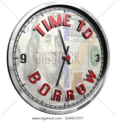 High Resolution 3d Illustration Of Clock Face With Text Time To Borrow Isolated On Pure White Backgr