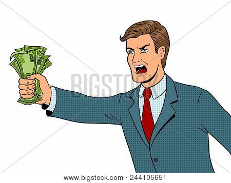 Shouting Man With Money In Hand Pop Art Retro Vector Illustration. Isolated Image On White Backgroun