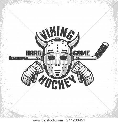 Hockey Retro Emblem For Team, Club, League. Goalie Mask With Viking Horns, Stick And Gloves. Vorn Te