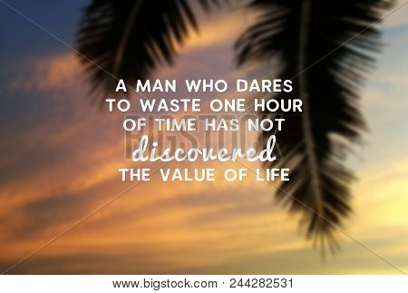 Motivational And Inspirational Quote - A Man Who Dares To Waste One Hour Of The Time Has Not Discove