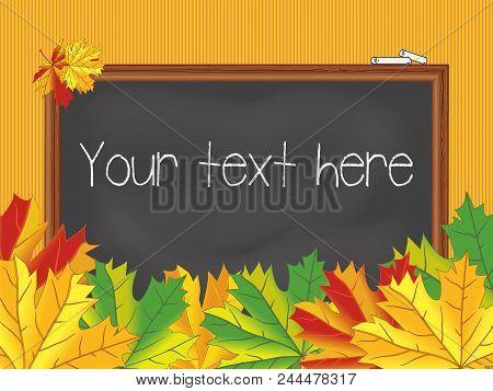 Chalkboard, Maple Leaves, Back To School Theme, Vector Illustration. Grunge Black Chalkboard, Wood F