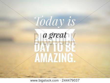 Motivational And Inspirational Quote - Today Is A Great Day To Be Amazing