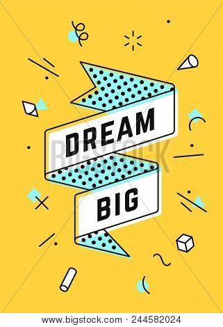 Dream Big. Vintage Ribbon Banner And Drawing In Line Style With Text Dream Big. Hand Drawn Design In