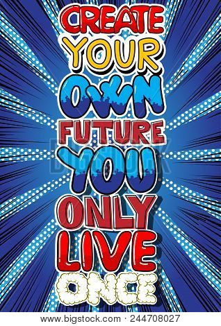 Create Your Own Future You Only Live Once. Vector Illustrated Comic Book Style Design. Inspirational