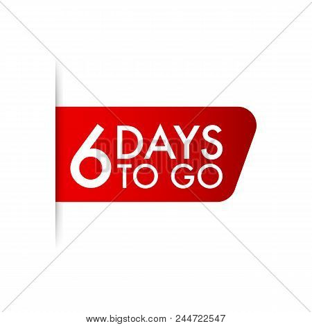 6 Days To Go. Red Ribbon On White Background Vector Stock Illustration.