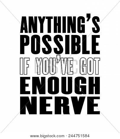 Inspiring Motivation Quote With Text Anything Is Possible If You Have Got Enough Nerve. Vector Typog