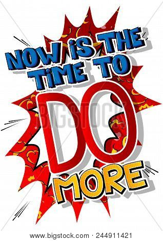 Now Is The Time To Do More. Vector Illustrated Comic Book Style Design. Inspirational, Motivational