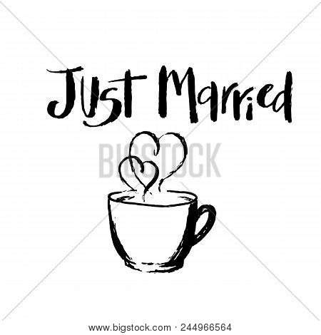 Just Married Hand Drawn Letteringwith Hot Cup With Hearts Aroung It. Vintage Greeting Card, Marriage