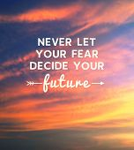 Motivational and inspirational quote - Never let your fear decide your future. poster