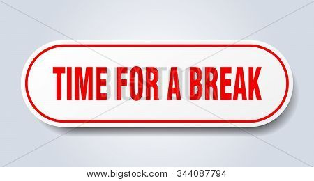 Time For A Break Sign. Time For A Break Rounded Red Sticker. Time For A Break