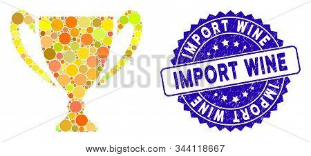 Mosaic Goblet Cup Icon And Grunge Stamp Seal With Import Wine Phrase. Mosaic Vector Is Designed With