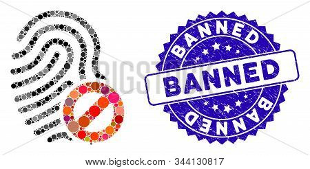 Mosaic Banned Fingerprint Icon And Grunge Stamp Seal With Banned Caption. Mosaic Vector Is Composed