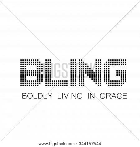 Bling- Boldly Living In Grace, Christian Faith, Typography For Print Or Use As Poster, Card, Flyer O