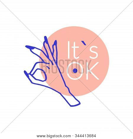 It`s Ok Vector Hand Drawn Doodle Illustration With Woman`s Hand And Lettering. Minimalist Style. Pos