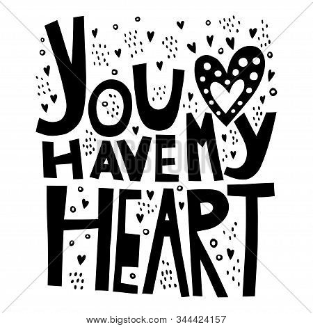 You Have My Heart. Handwritten Lettering For Greeting Cards, Posters And Other Design.