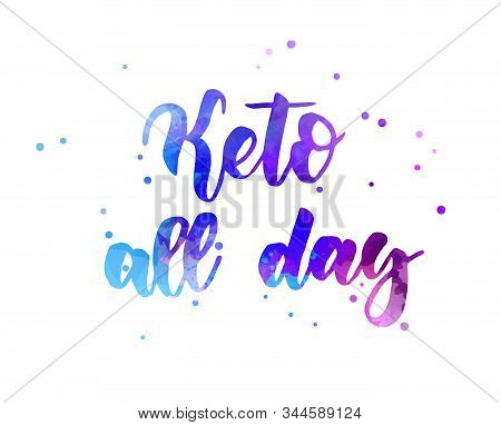 Keto All Day - Handwritten Modern Watercolor Calligraphy Lettering. Keto Diet - Healthy Life Concept