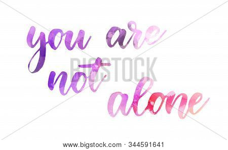 You Are Not Alone - Inspirational Handwritten Modern Calligraphy Lettering Text. Inspirational Handl