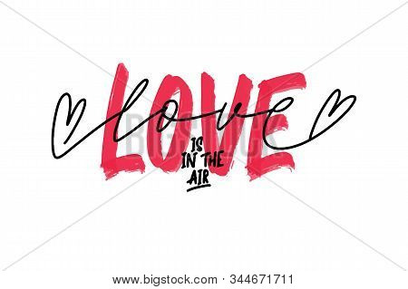 Hand Lettering Quote Love Is In The Air For Greeting Card. Happy Valentines Day Postcard.calligraphy