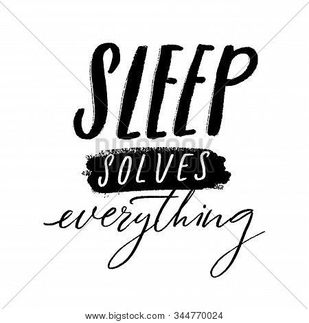 Sleep Solves Everything. Funny Quote About Sleeping And Naps. Handwritten Inscription For T-shirts,