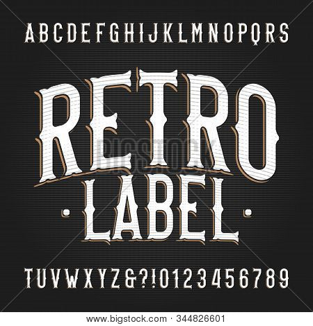 Retro Label Alphabet Font. Hand Drawn Vintage Letters And Numbers. Vector Typescript For Your Typogr