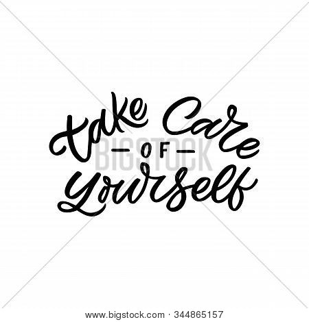 Hand Drawn Lettering Funny Quote. The Inscription: Take Care Of Yourself. Perfect Design For Greetin