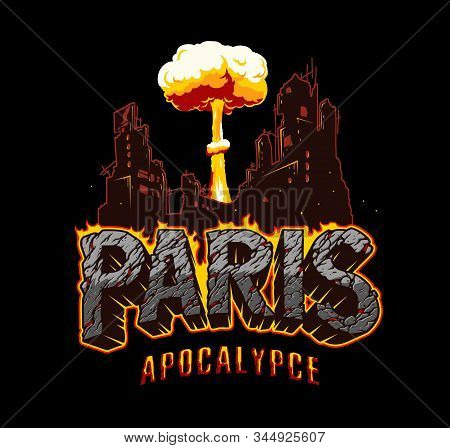 Paris Apocalypse Vintage Template With Ruined Burning City Silhouette Nuclear Explosion Fiery Letter