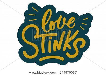 Love Stinks Text Lettering. Drawn Art Sign. Sarcastic Valentine Card Design.