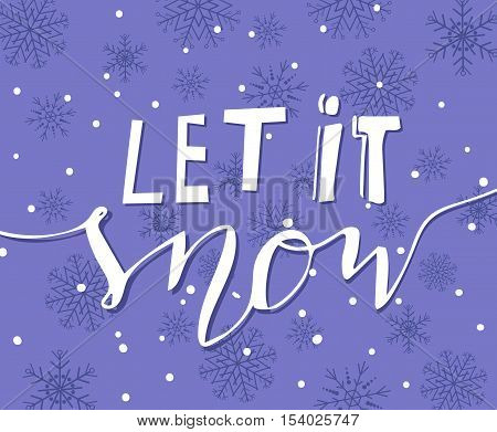 Vector background with snowflakes and handwritten Let it snow with bouncing letters
