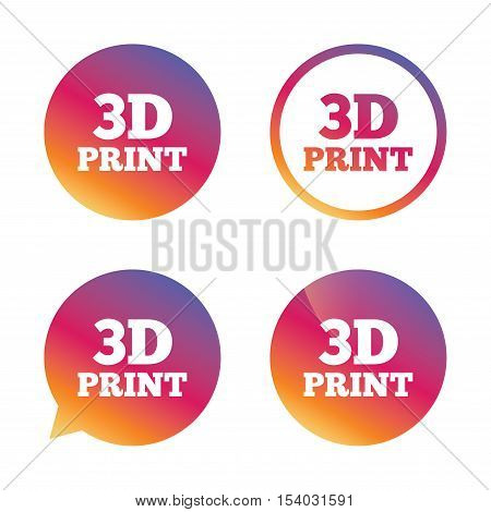 3D Print sign icon. 3d Printing symbol. Additive manufacturing. Gradient buttons with flat icon. Speech bubble sign. Vector