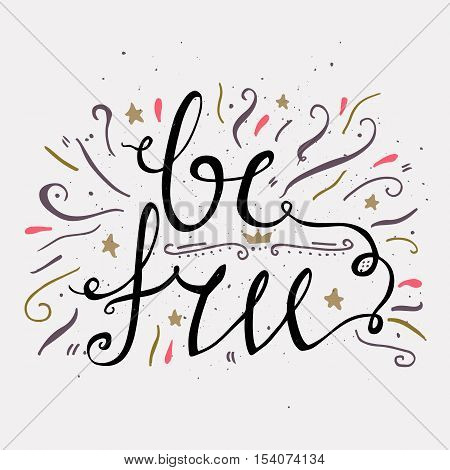 Hand drawn typography poster. Be free. Inspirational and motivational romantic and love quotes posters. Stylish typographic poster design in cute style. Valentine's Day card template.