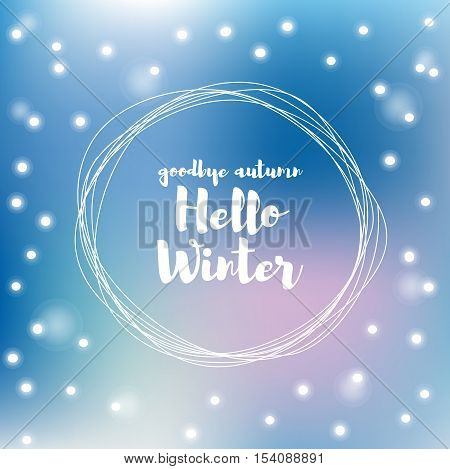 Goodbye autumn Hello winter. Falling snowflakes vector hand lettering. Card design blue blur background. Season cards greetings for social media. Holiday banner. Winter blurred backdrop.