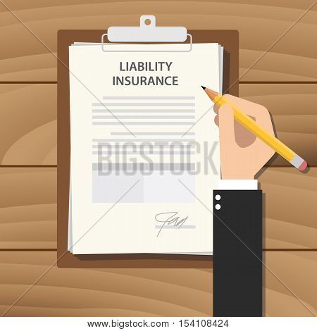 liability insurance concept illustration with business man hand signing a paper work document on clipboard with wooden table vector