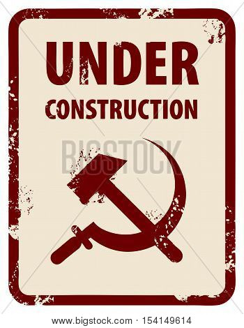 Abstract grunge stamp with sickle and hammer and the words Under Construction written inside the stamp, vector illustration