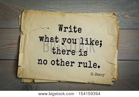 Top 20 quotes by O. Henry (1862-1910) - famous American writer. Write what you like; there is no other rule.