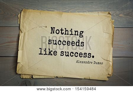 Top 10 quotes by Alexandre Dumas (1802 - 1870) - French writer, playwright and journalist. Nothing succeeds like success.
