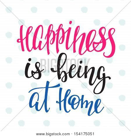 Happiness is being at home quote lettering. Calligraphy inspiration graphic design typography element. Hand written postcard. Cute simple vector sign.