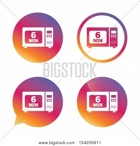 Cook in microwave oven sign icon. Heat 6 minutes. Kitchen electric stove symbol. Gradient buttons with flat icon. Speech bubble sign. Vector