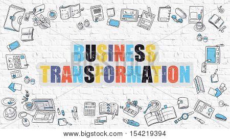 Business Transformation. Multicolor Inscription on White Brick Wall with Doodle Icons Around. Modern Style Illustration with Doodle Design Icons. Business Transformation on White Brickwall Background.