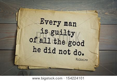 Top 50 quotes by Voltaire - French, writer, historian, philosopher. Every man is guilty of all the good he did not do.