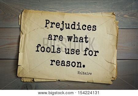Top 50 quotes by Voltaire - French, writer, historian, philosopher. Prejudices are what fools use for reason.