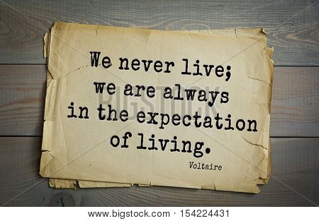 Top 50 quotes by Voltaire - French, writer, historian, philosopher. We never live; we are always in the expectation of living.