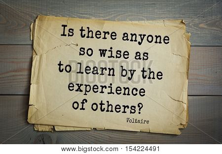 Top 50 quotes by Voltaire - French, writer, historian, philosopher.  Is there anyone so wise as to learn by the experience of others?