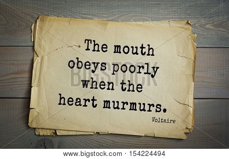 Top 50 quotes by Voltaire - French, writer, historian, philosopher. The mouth obeys poorly when the heart murmurs.