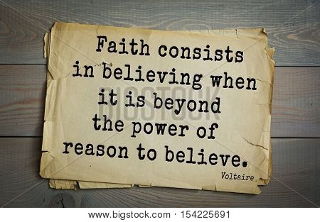 Top 50 quotes by Voltaire - French, writer, historian, philosopher. Faith consists in believing when it is beyond the power of reason to believe.