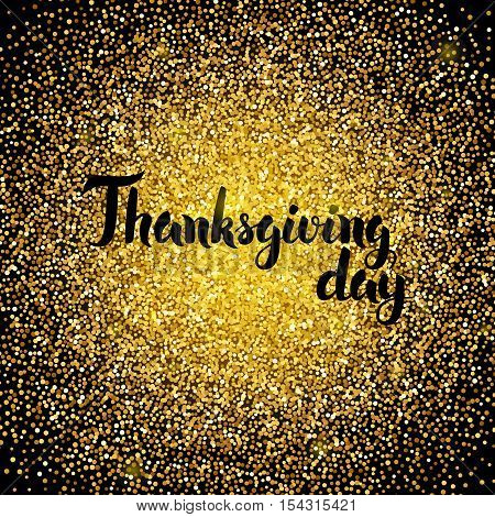 Thanksgiving Day Gold Design. Vector Illustration of Calligraphy with Golden Sparkle Decoration.