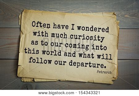 Top 15 quotes by Francesco Petrarca - Italian scholar, poet in Renaissance Italy.  Often have I wondered with much curiosity as to our coming into this world and what will follow our departure.